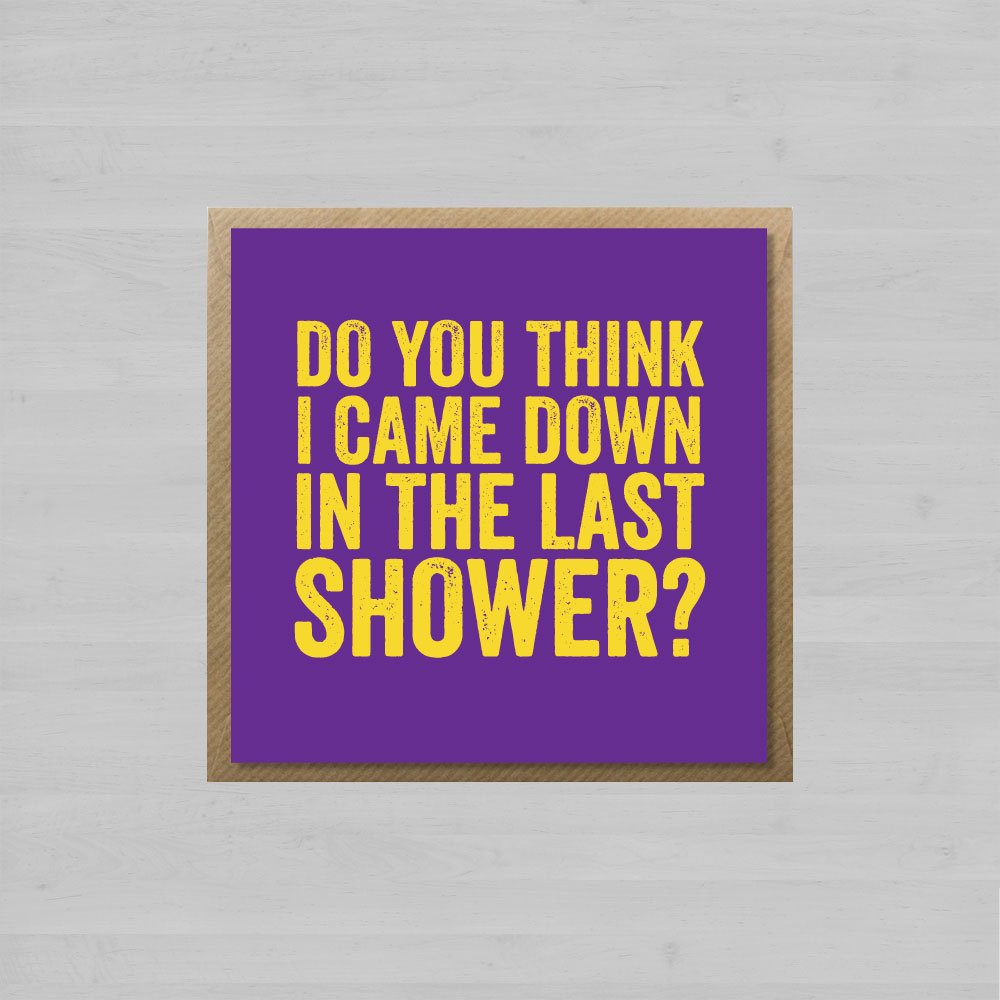 Do You Think I Came Down In The Last Shower? + Envelope