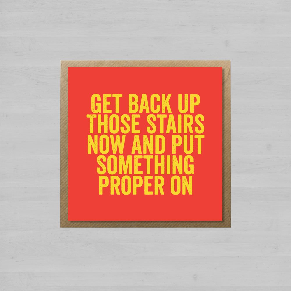 Get Back Up Those Stairs Now And Put Something Proper On + Envelope