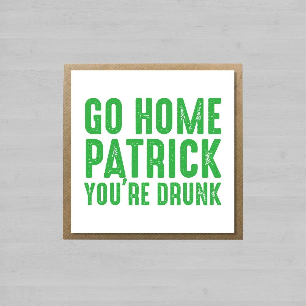 Go Home Patrick You're Drunk + Envelope