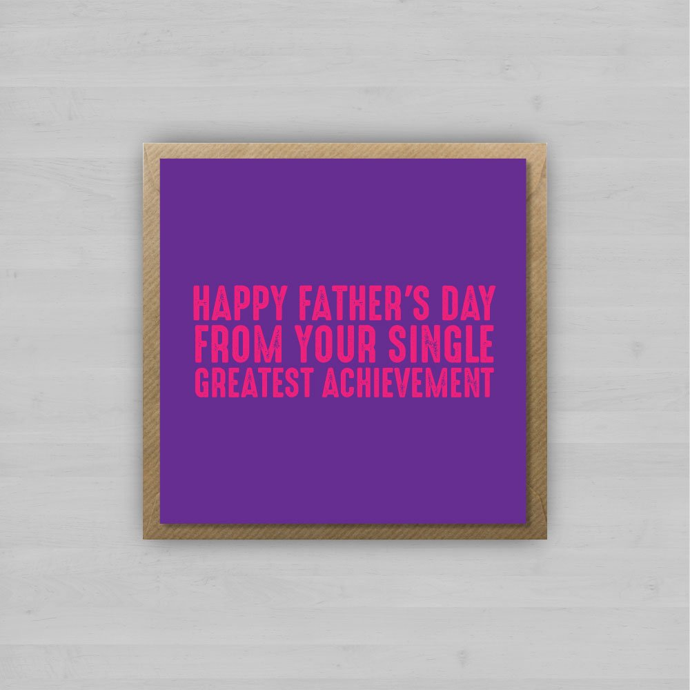 Happy Fathers Day from your single greatest achievement + Envelope
