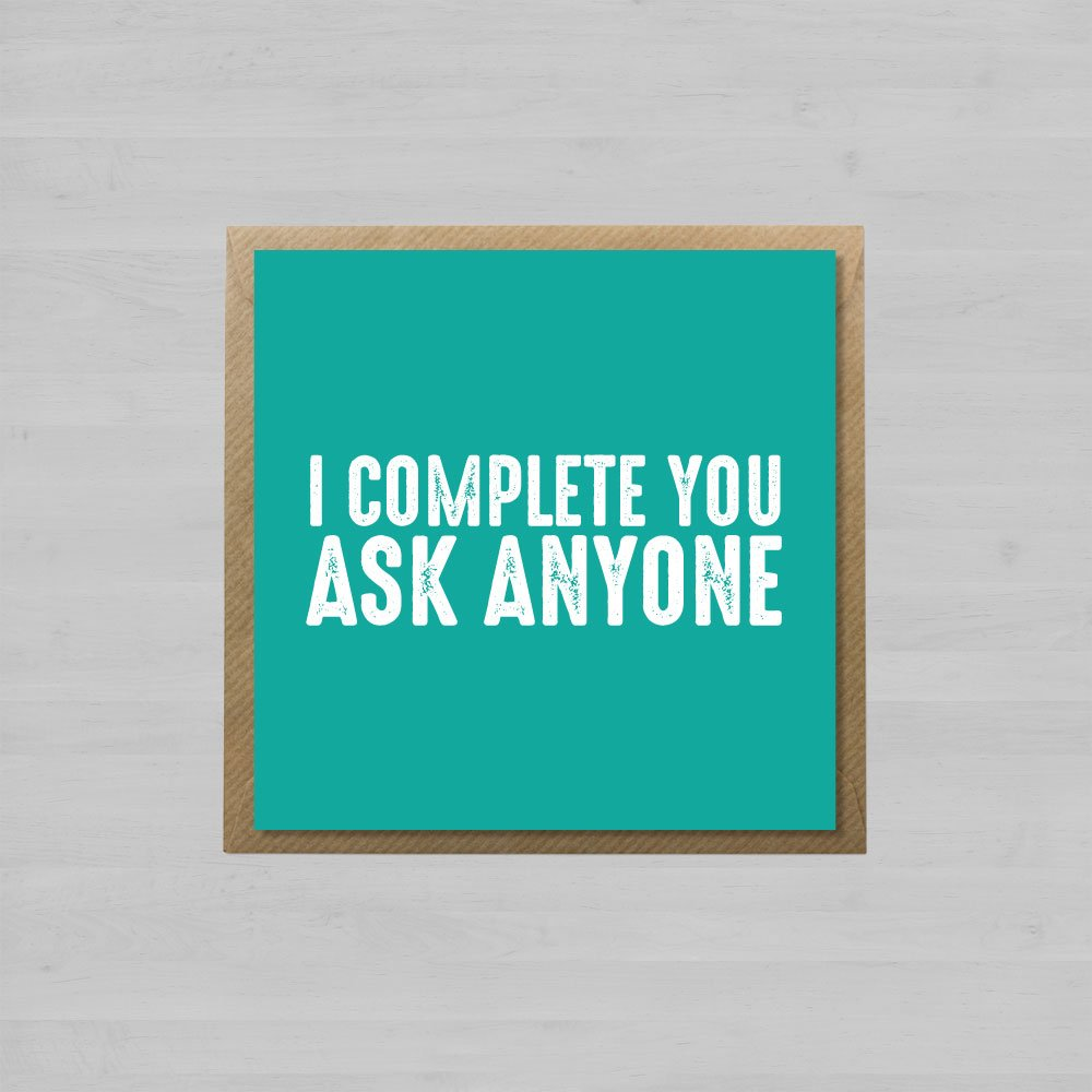 I Complete You. Ask Anyone + Envelope