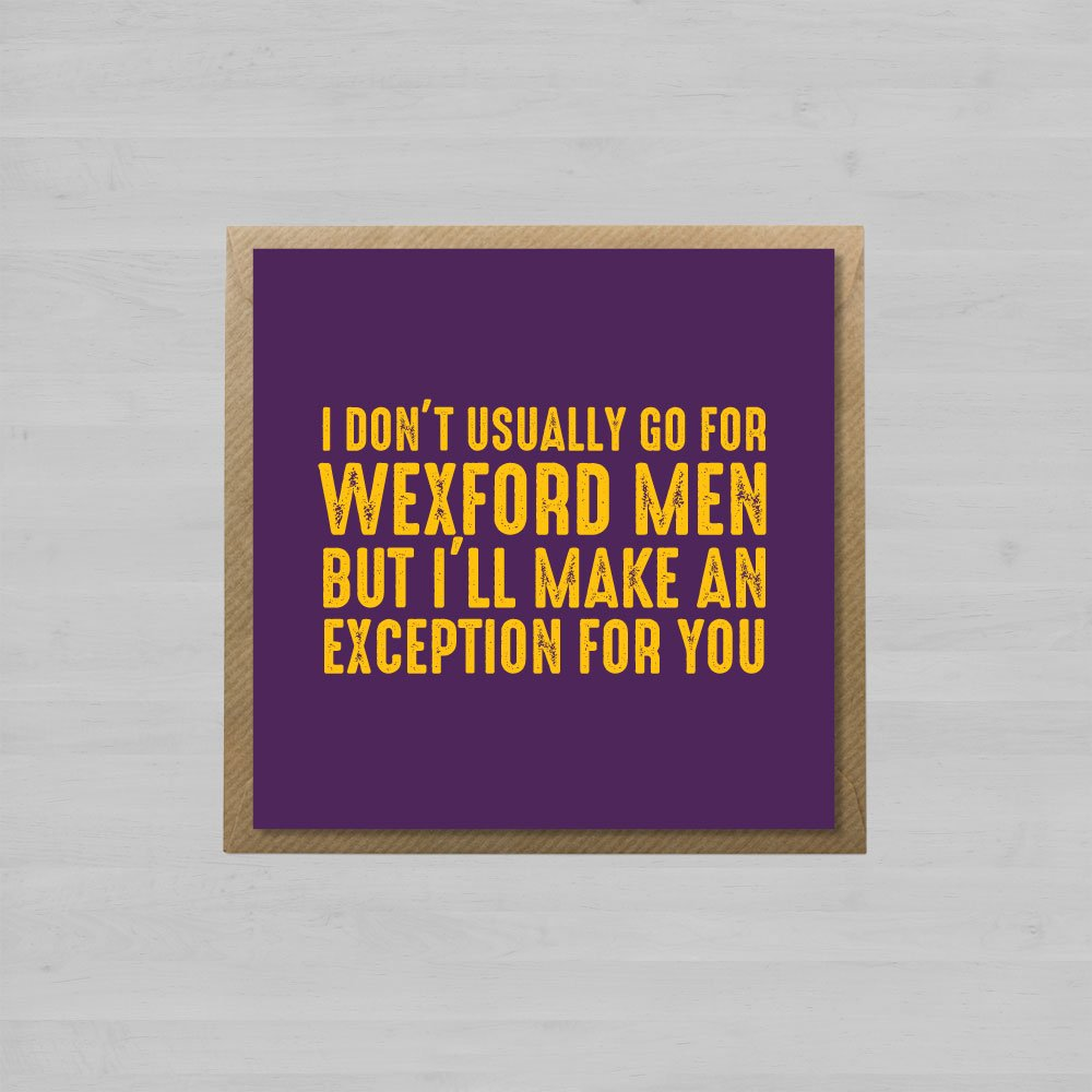 I Don't Usually Go For Wexford Men But I'll Make An Exception For You + Envelope