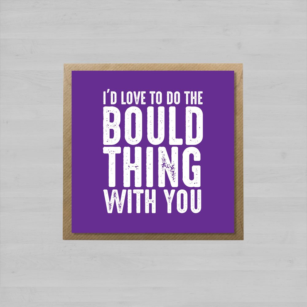 I'd Love To Do The Bould Thing With You + Envelope