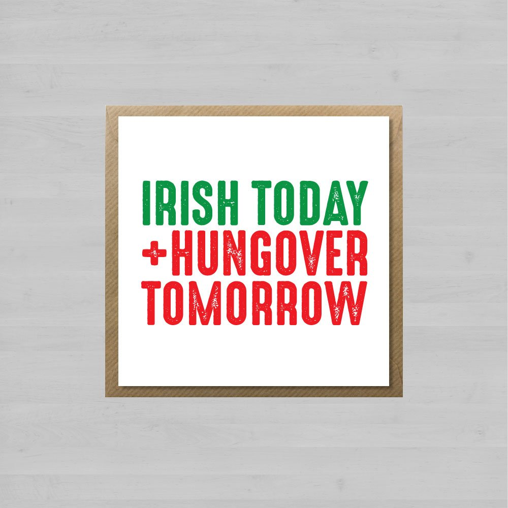 Irish Today. Hungover Tomorrow + Envelope