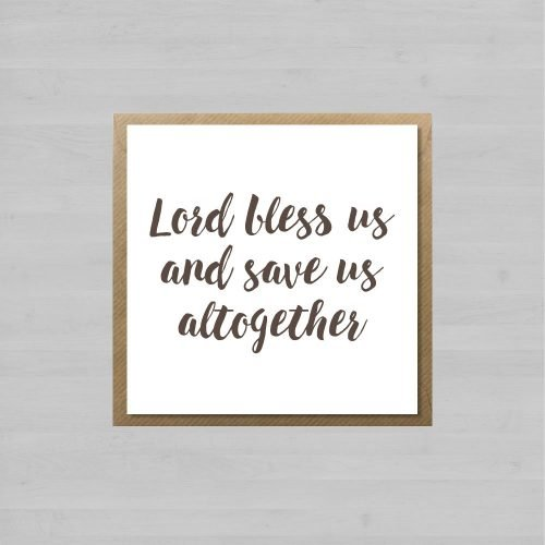 Lord Bless Us And Save Us Altogether + Envelope