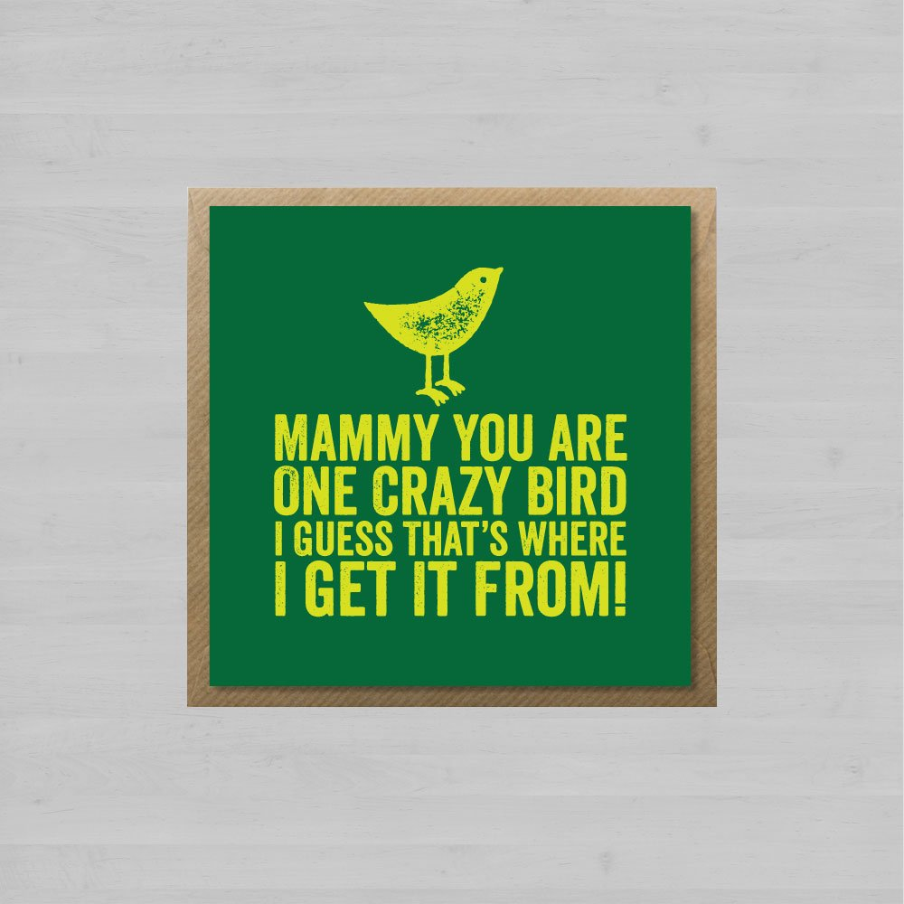 Mammy You Are One Crazy Bird I Guess That's Where I Get It From! + Envelope