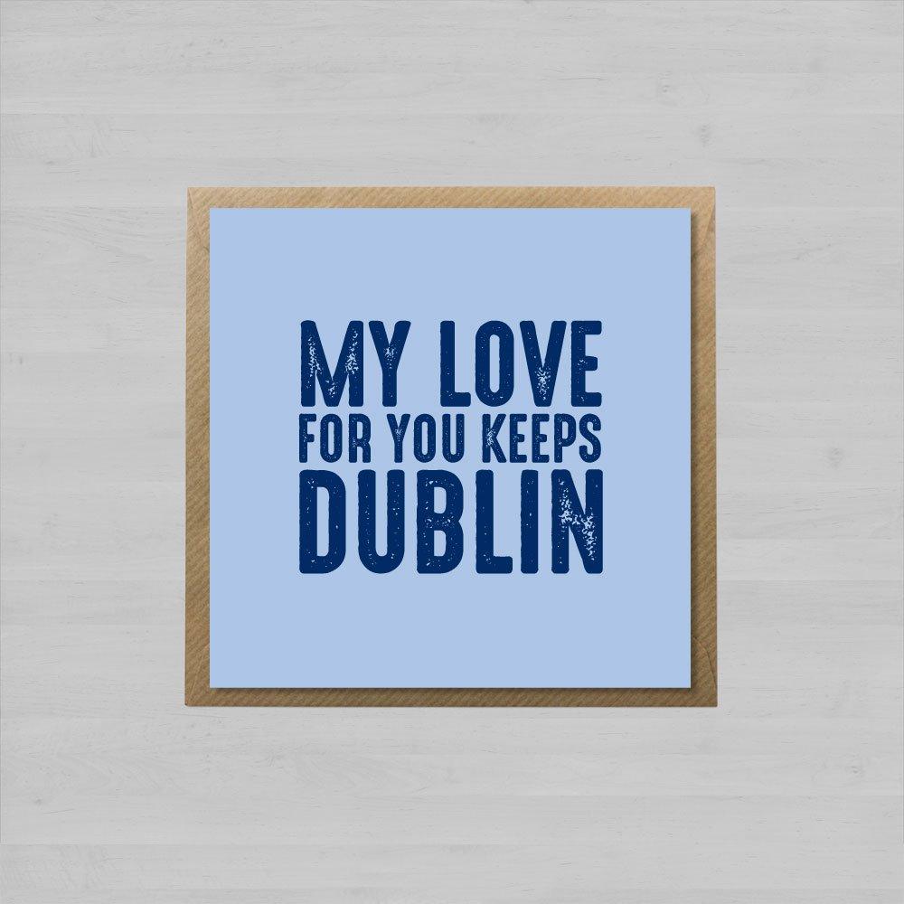 My Love For You Keeps Dublin + Envelope