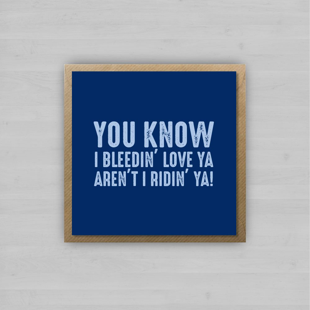 You Know I Bleedin' Love Ya Aren't I Ridin' Ya! + Envelope