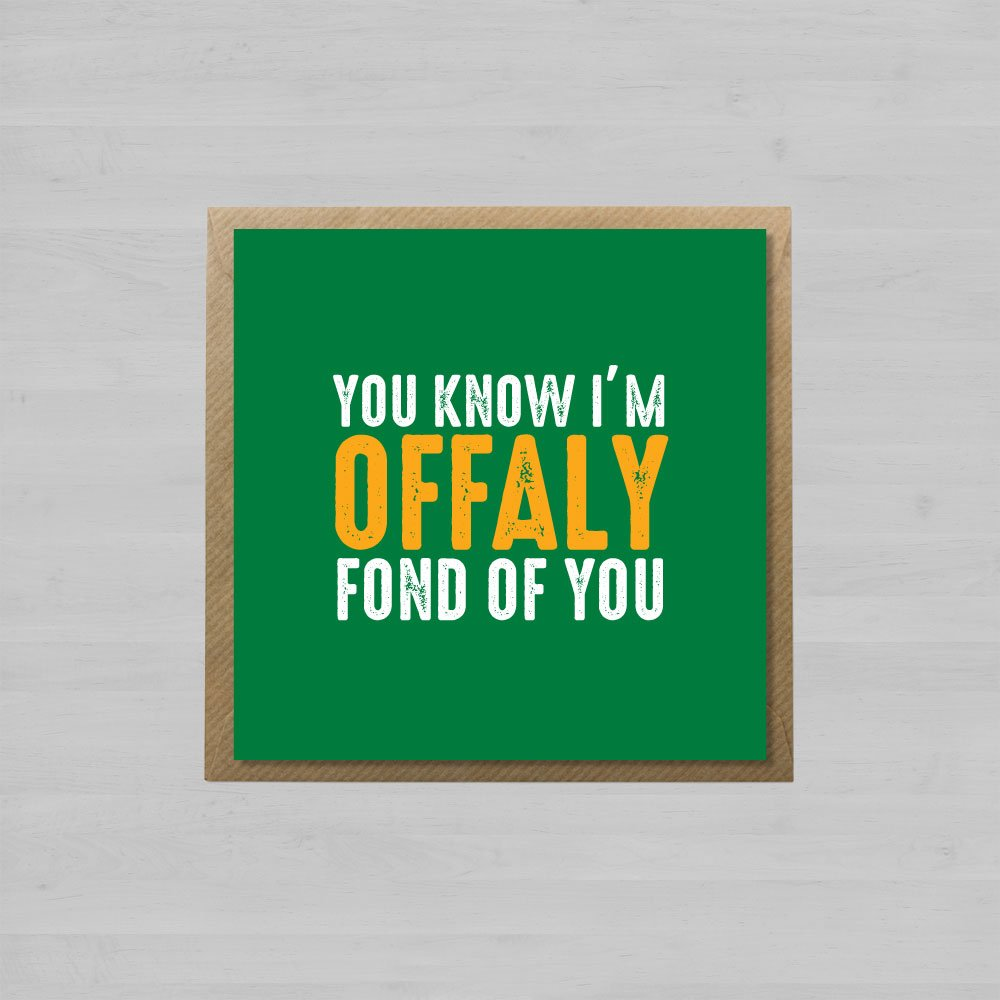 You Know I'm Offaly Fond Of You + Envelope