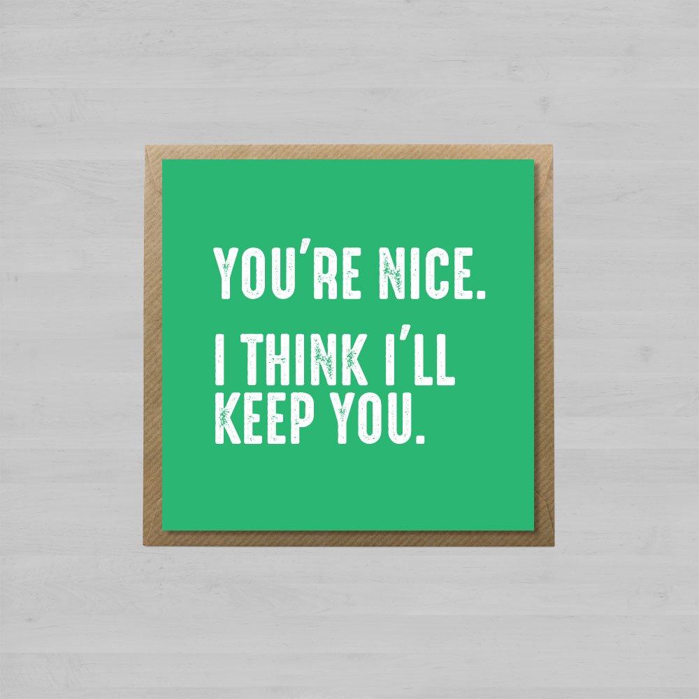 You're Nice. I Think I'll Keep You + Envelope