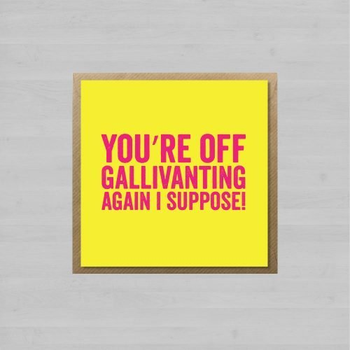 You're Off Gallivanting Again I Suppose + Envelope