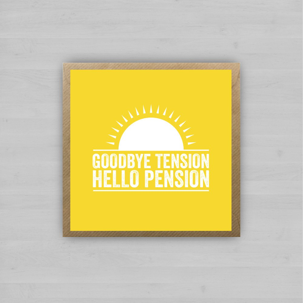 Goodbye Tension...Hello Pension + Envelope