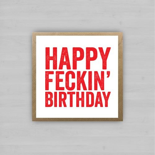 Happy Feckin' Birthday + Envelope | Homebird | Irish Art & Prints