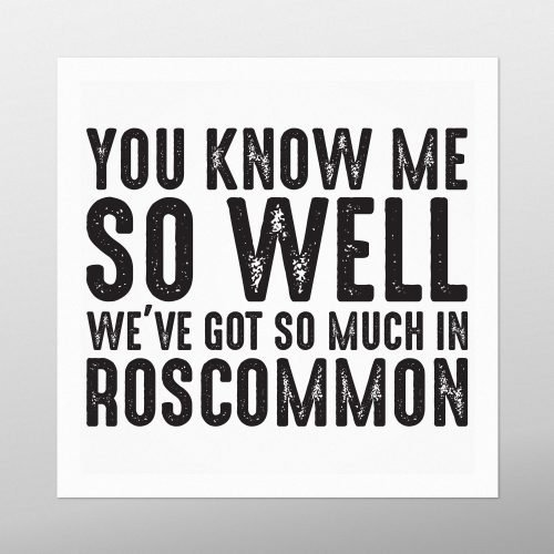 You know me so well, We've got so much in Roscommon | Homebird | Irish Prints